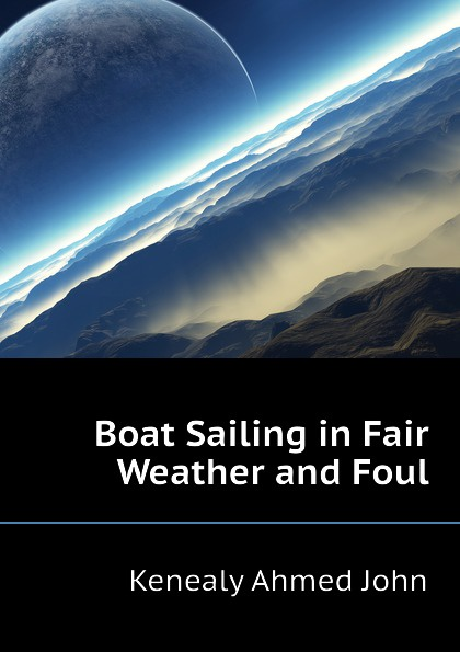 Kenealy Ahmed John Boat Sailing in Fair Weather and Foul foul play at the fair