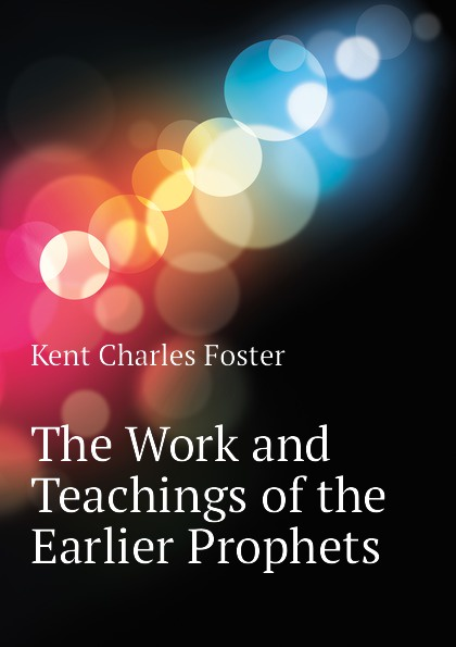 Kent Charles Foster The Work and Teachings of the Earlier Prophets