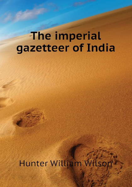 Hunter William Wilson The imperial gazetteer of India hunter william wilson the imperial gazetteer of india volume 3