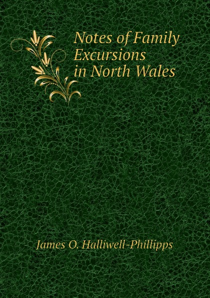 J. O. Halliwell-Phillipps Notes of Family Excursions in North Wales
