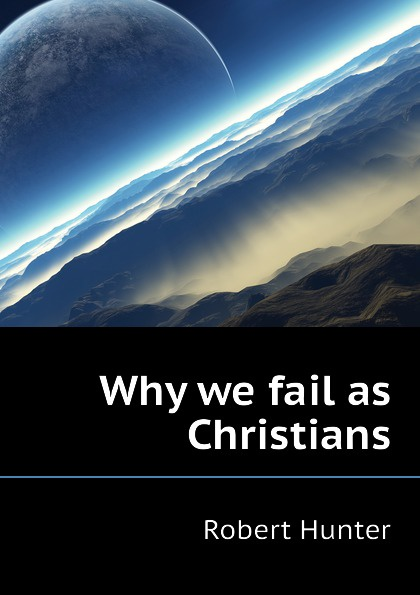 Robert Hunter Why we fail as Christians why diets fail