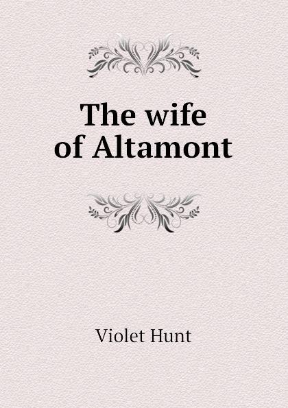 Hunt Violet The wife of Altamont