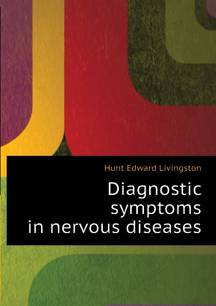 Hunt Edward Livingston Diagnostic symptoms in nervous diseases