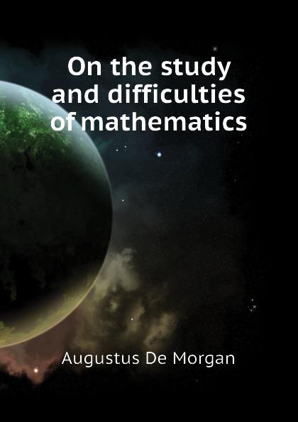 лучшая цена Augustus De Morgan On the study and difficulties of mathematics