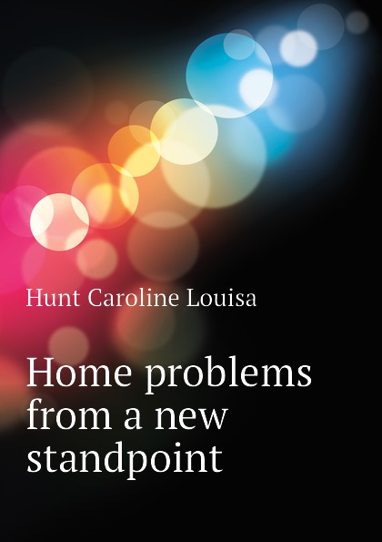 Hunt Caroline Louisa Home problems from a new standpoint