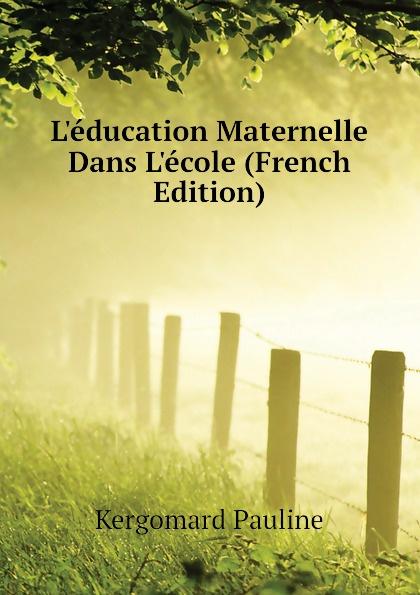 Kergomard Pauline Leducation Maternelle Dans Lecole (French Edition) la maternelle