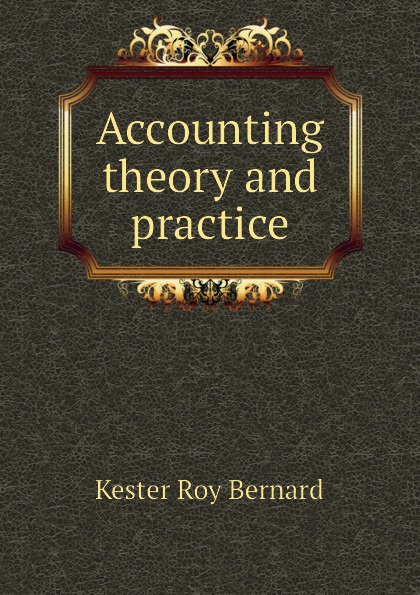 Kester Roy Bernard Accounting theory and practice r b kester accounting theory and practice volume iii