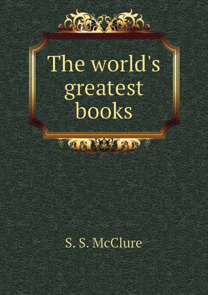 S. S. McClure The worlds greatest books