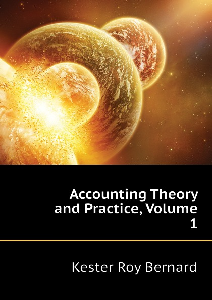 Kester Roy Bernard Accounting Theory and Practice, Volume 1 r b kester accounting theory and practice volume iii
