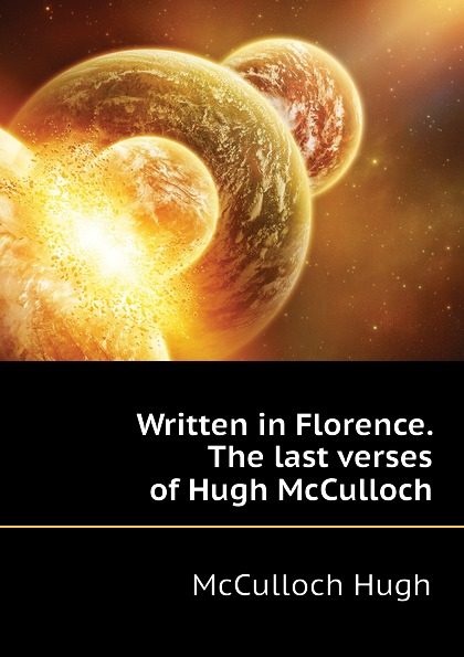 Written in Florence. The last verses of Hugh McCulloch