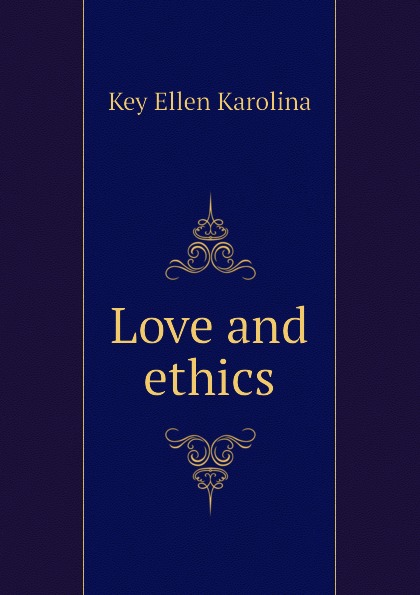 Key Ellen Karolina Love and ethics ellen karolina sofia key love and marriage