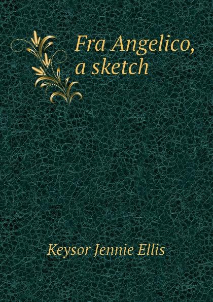 Keysor Jennie Ellis Fra Angelico, a sketch christopher lloyd fra angelico