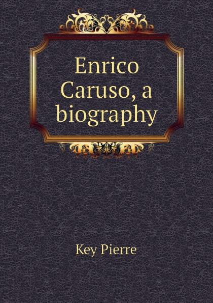 Key Pierre Enrico Caruso, a biography