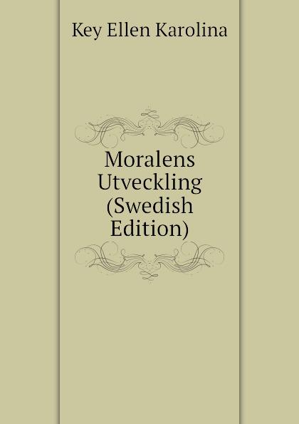 Key Ellen Karolina Moralens Utveckling (Swedish Edition) vitalis norstrapm ellen keys tredje rike en studie apfver radikalismen swedish edition