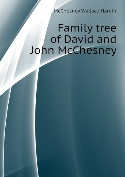 McChesney Wallace Hardin Family tree of David and John McChesney