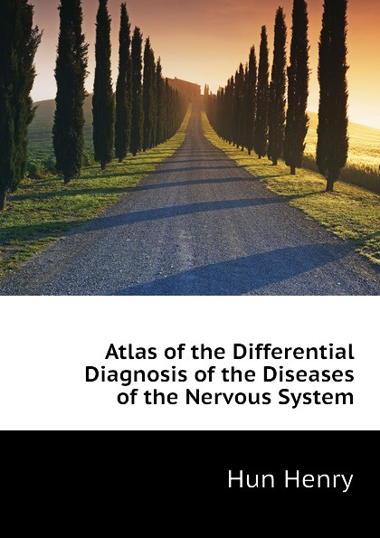 Hun Henry Atlas of the Differential Diagnosis of the Diseases of the Nervous System differential diagnosis of internal diseases