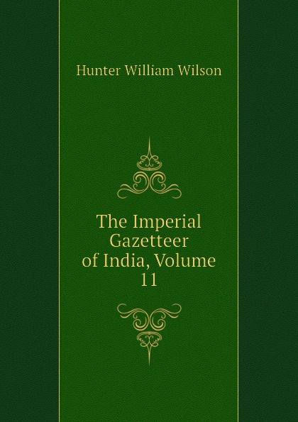 Hunter William Wilson The Imperial Gazetteer of India, Volume 11 hunter william wilson the imperial gazetteer of india volume 3