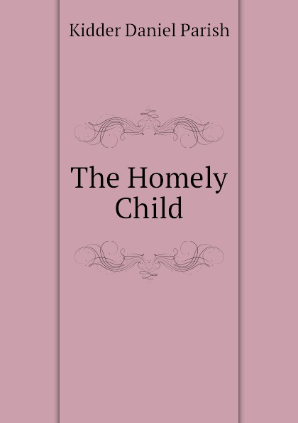 Kidder Daniel Parish The Homely Child