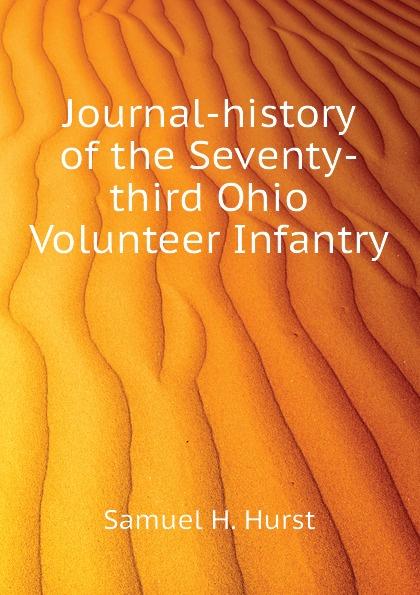 Samuel H. Hurst Journal-history of the Seventy-third Ohio Volunteer Infantry