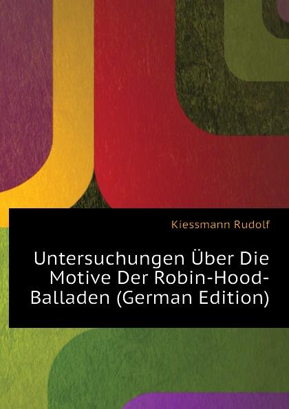 Kiessmann Rudolf Untersuchungen Uber Die Motive Der Robin-Hood-Balladen (German Edition)