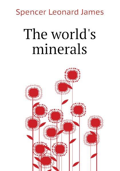 Spencer Leonard James The worlds minerals