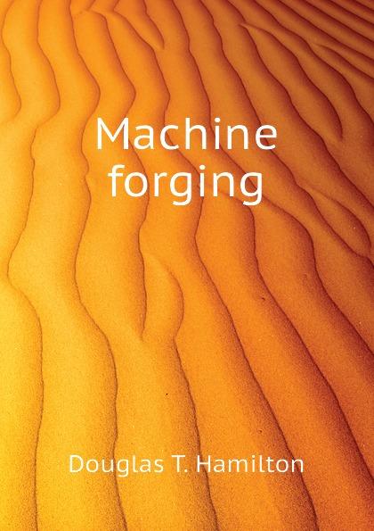 Douglas T. Hamilton Machine forging