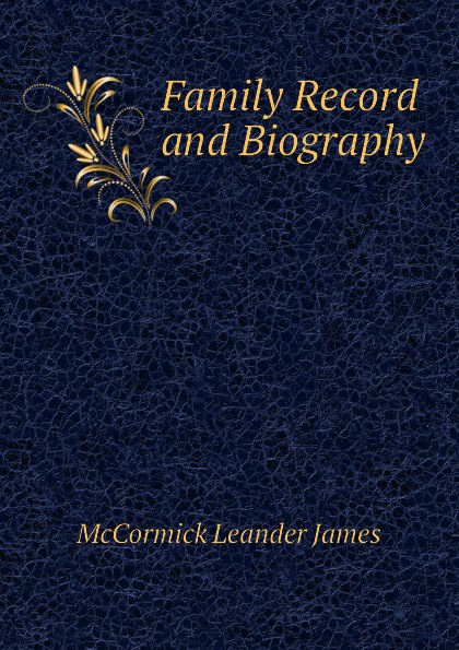 McCormick Leander James Family Record and Biography