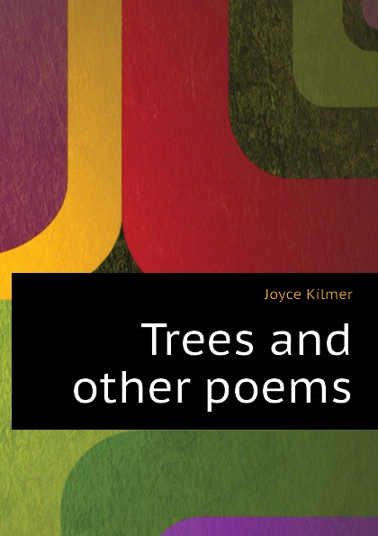 Kilmer Joyce Trees and other poems