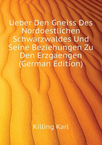 Killing Karl Ueber Den Gneiss Des Nordoestlichen Schwarzwaldes Und Seine Beziehungen Zu Den Erzgaengen (German Edition) copycat killing