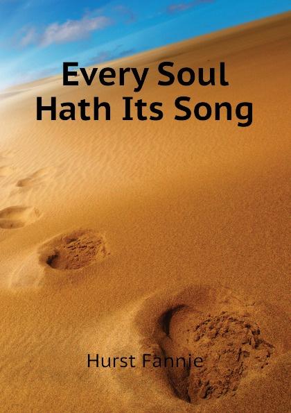 Hurst Fannie Every Soul Hath Its Song недорого