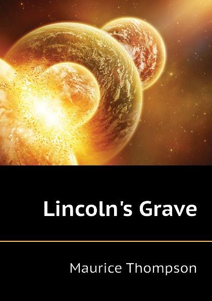 где купить Maurice Thompson Lincolns Grave по лучшей цене