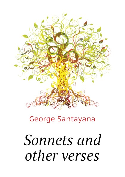 Santayana George Sonnets and other verses