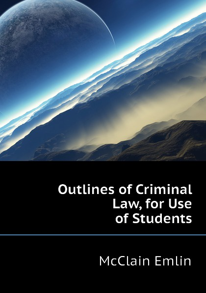 McClain Emlin Outlines of Criminal Law, for Use of Students