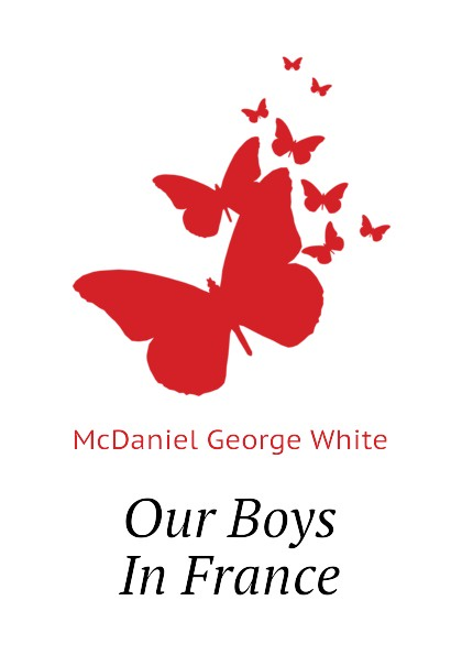 McDaniel George White Our Boys In France mcdaniel george white our boys in france