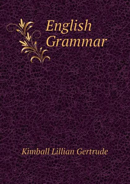 Фото - Kimball Lillian Gertrude English Grammar lillian gertrude kimball elementary english 1