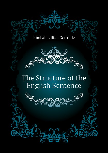 Фото - Kimball Lillian Gertrude The Structure of the English Sentence lillian gertrude kimball elementary english 1