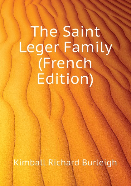 Kimball Richard Burleigh The Saint Leger Family (French Edition)