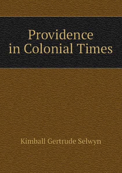 Фото - Kimball Gertrude Selwyn Providence in Colonial Times lillian gertrude kimball elementary english 1