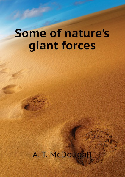 A. T. McDougall Some of natures giant forces стоимость