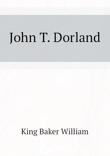 King Baker William John T. Dorland