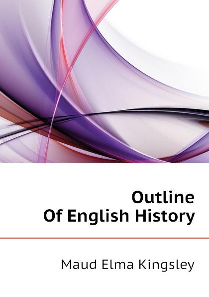 Maud Elma Kingsley Outline Of English History kingsley maud elma ivanhoe scott