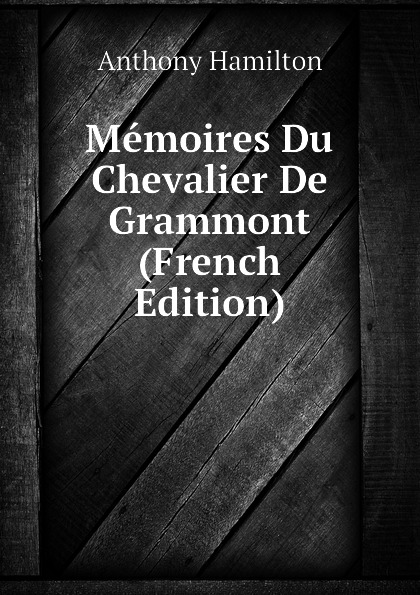 Hamilton Anthony Memoires Du Chevalier De Grammont (French Edition)