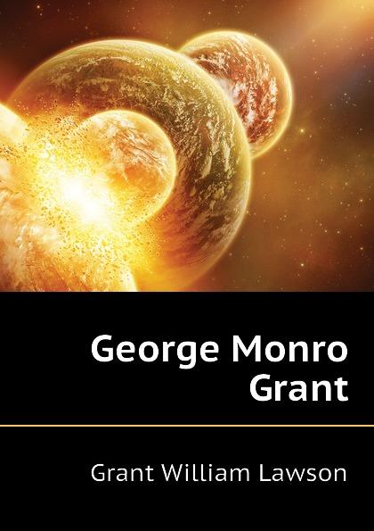 Grant William Lawson George Monro Grant