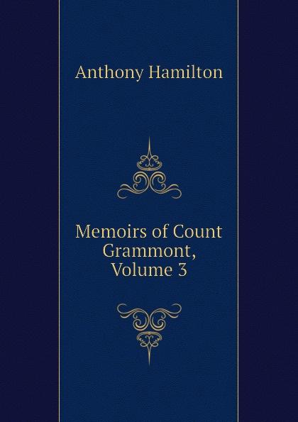 лучшая цена Hamilton Anthony Memoirs of Count Grammont, Volume 3