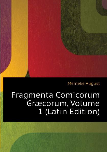 Meineke August Fragmenta Comicorum Graecorum, Volume 1 (Latin Edition) theodor kock comicorum atticorum fragmenta volume 2