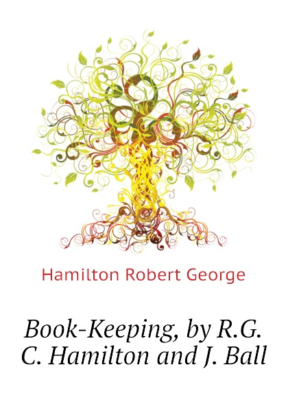 Hamilton Robert George Book-Keeping, by R.G.C. Hamilton and J. Ball spearman frank hamilton robert kimberly
