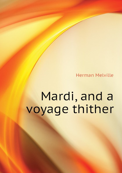 лучшая цена Melville Herman Mardi, and a voyage thither