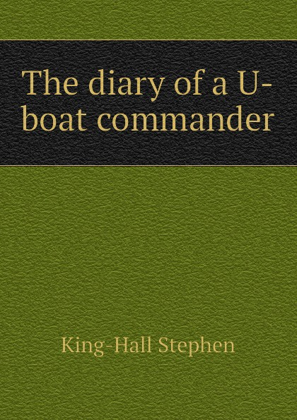 King-Hall Stephen The diary of a U-boat commander