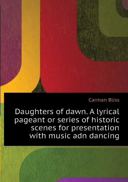 Carman Bliss Daughters of dawn. A lyrical pageant or series of historic scenes for presentation with music adn dancing adn 40 70 a p a adn 40 80 a p a adn 40 90 a p a compact cylinders pneumatic components adn series
