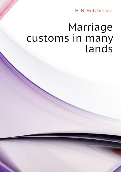 H. N. Hutchinson Marriage customs in many lands